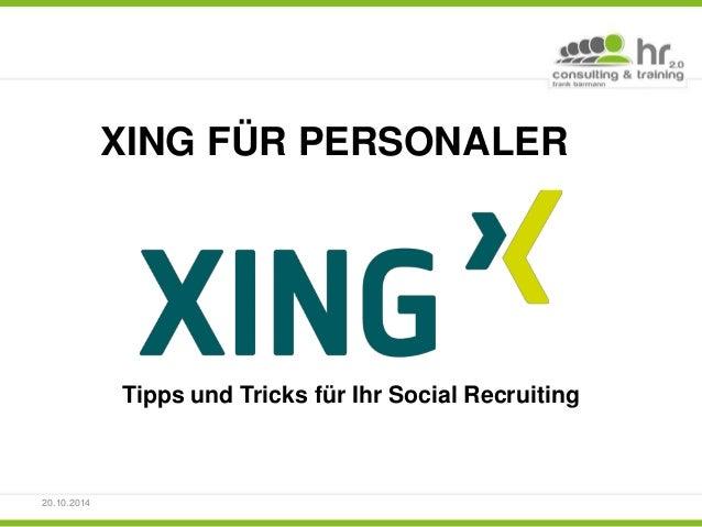 XING FÜR PERSONALER  Tipps und Tricks für Ihr Social Recruiting  20.10.2014