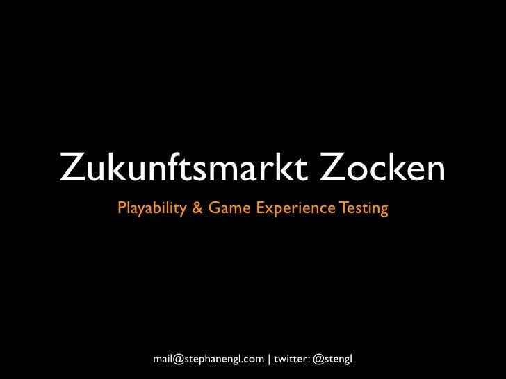 Zukunftsmarkt Zocken    Playability & Game Experience Testing            mail@stephanengl.com   twitter: @stengl