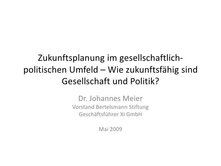 Zukunftsplanung im gesellschaftlich- politischen Umfeld – Wie zukunftsfähig sind           Gesellschaft und Politik?      ...