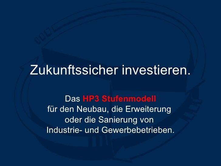 Zukunftssicher investieren. Das  HP3 Stufenmodell für den Neubau, die Erweiterung  oder die Sanierung von  Industrie- und ...