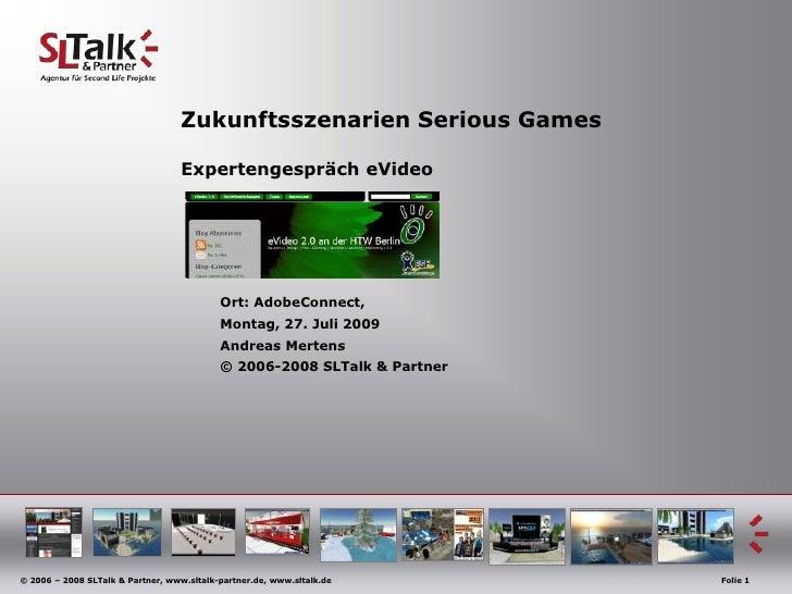 Zukunftsszenarien Serious GamesExpertengesprächeVideo<br />Ort: AdobeConnect, <br />Montag, 27. Juli2009<br />Andreas ...