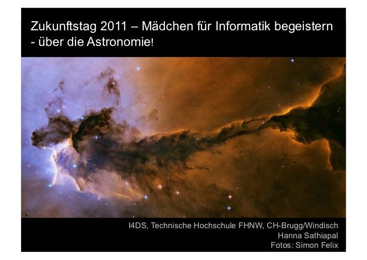 Zukunftstag 2011 – Mädchen für Informatik begeistern- über die Astronomie!                I4DS, Technische Hochschule FHNW...