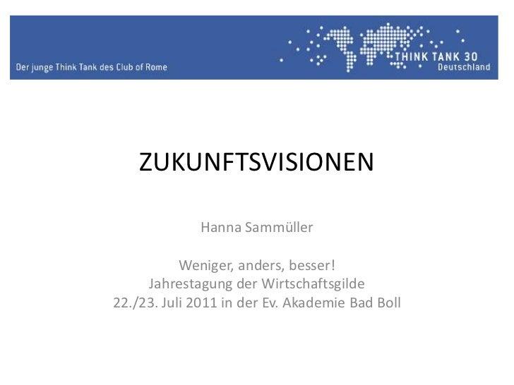 ZUKUNFTSVISIONEN<br />Hanna Sammüller<br />Weniger, anders, besser!<br />Jahrestagung der Wirtschaftsgilde<br />22./23. Ju...