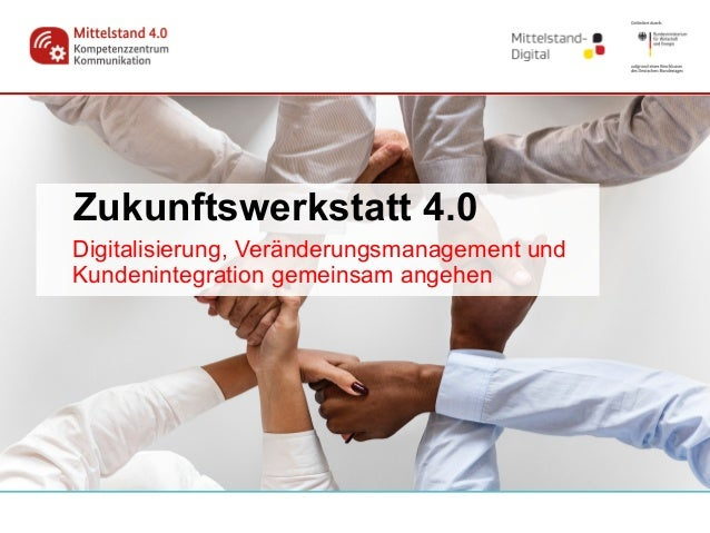 Zukunftswerkstatt 4.0 Digitalisierung, Veränderungsmanagement und Kundenintegration gemeinsam angehen