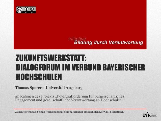 ZUKUNFTSWERKSTATT:  DIALOGFORUM IM VERBUND BAYERISCHER  HOCHSCHULEN  Thomas Sporer – Universität Augsburg  im Rahmen des P...