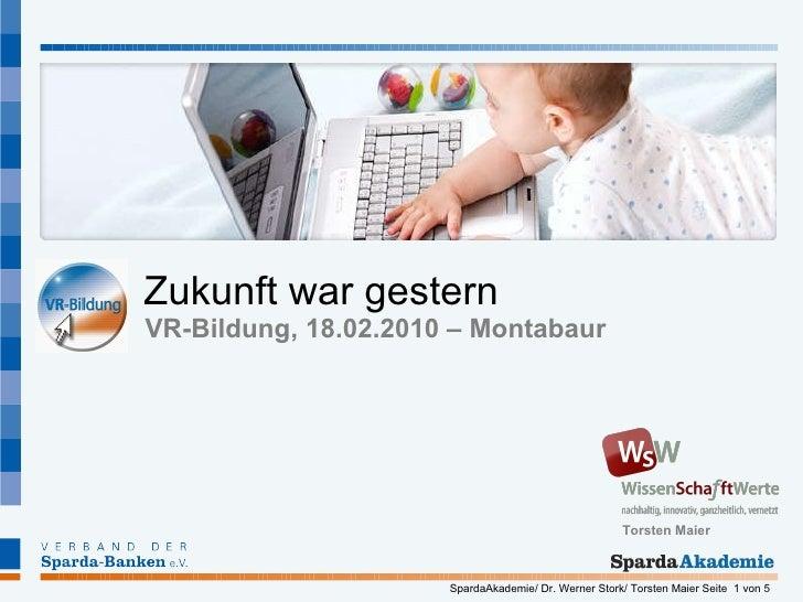 Zukunft war gestern VR-Bildung, 18.02.2010 – Montabaur  Torsten Maier