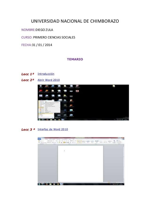 UNIVERSIDAD NACIONAL DE CHIMBORAZO NOMBRE:DIEGO ZULA CURSO: PRIMERO CIENCIAS SOCIALES FECHA:31 / 01 / 2014  TEMARIO  Lecc ...