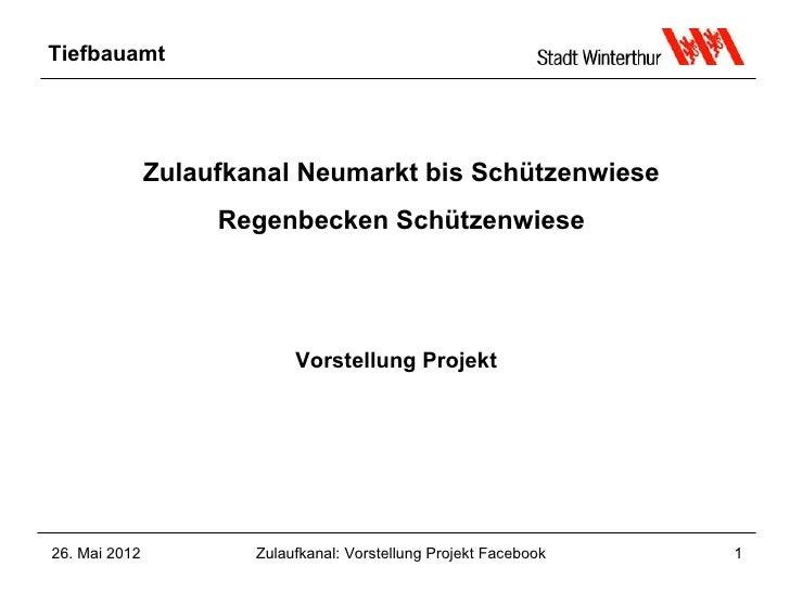 Tiefbauamt               Zulaufkanal Neumarkt bis Schützenwiese                    Regenbecken Schützenwiese              ...