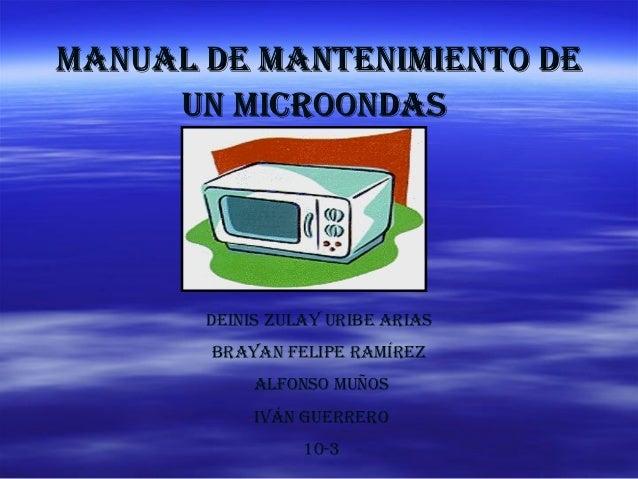 Manual de ManteniMiento deManual de ManteniMiento de un Microondasun Microondas deinis Zulay uribe arias brayan Felipe raM...