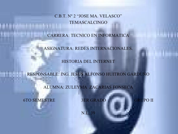 """C.B.T. Nº 2 """"JOSE MA. VELASCO"""" TEMASCALCINGO CARRERA: TECNICO EN INFORMATICA ASIGNATURA: REDES INTERNACIONALES. HISTORIA D..."""