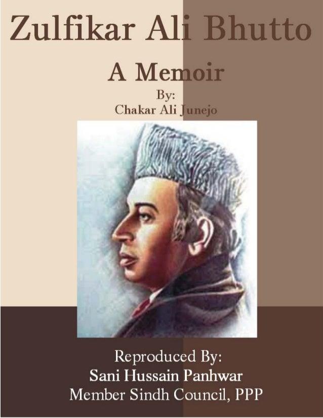 Zulfikar Ali Bhutto; A Memoir, Copyright © www.bhutto.org 1 ZULFIKAR ALI BHUTTO A MEMOIR By Chakar Ali Junejo Reproduced B...