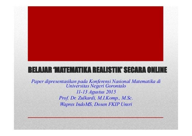 BELAJAR 'MATEMATIKA REALISTIK' SECARA ONLINE Paper dipresentasikan pada Konferensi Nasional Matematika di Universitas Nege...