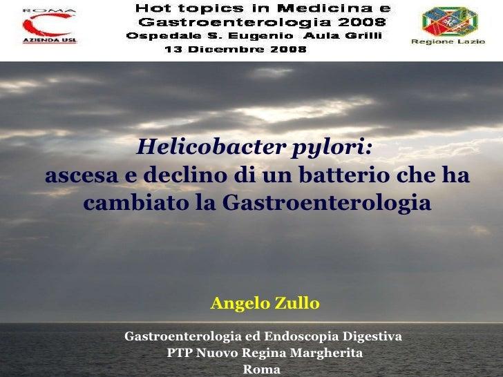 Helicobacter pylori:  ascesa e declino di un batterio che ha cambiato la Gastroenterologia Angelo Zullo Gastroenterologia ...