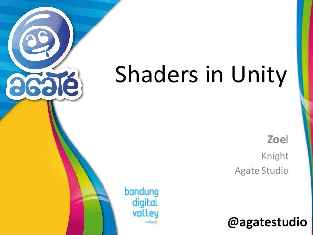 @agatestudio Shaders in Unity Zoel Knight Agate Studio