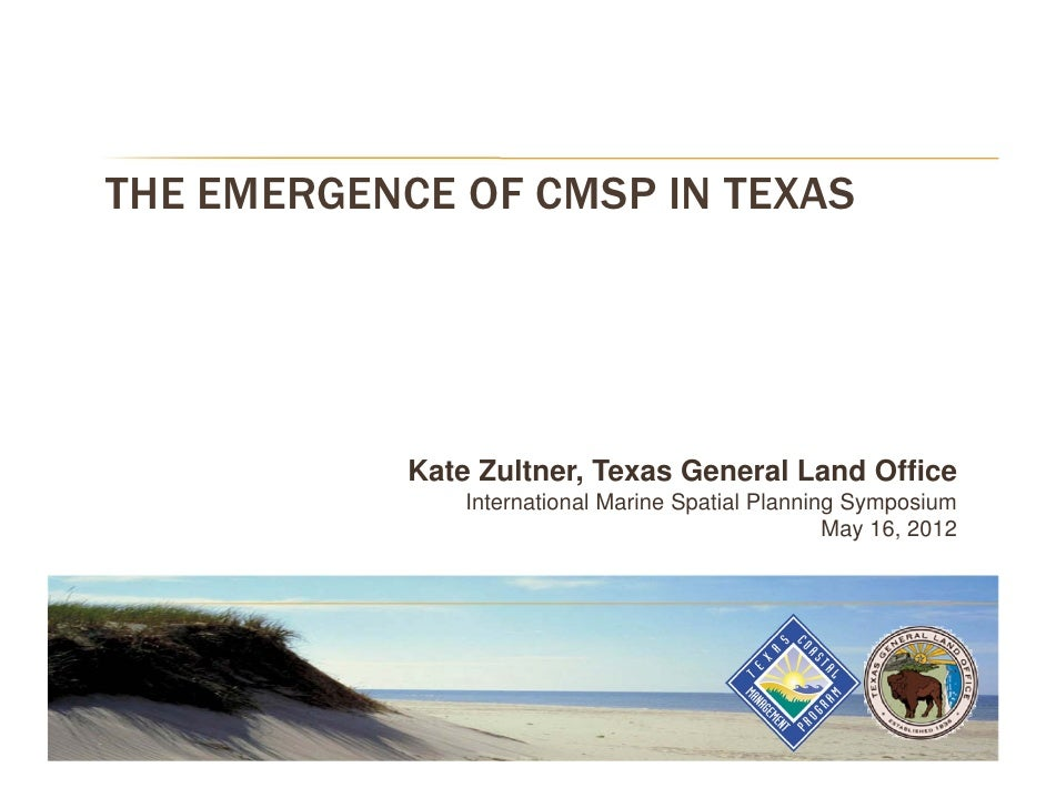 THE EMERGENCE OF CMSP IN TEXAS            Kate Zultner, Texas General Land Office                International Marine Spat...