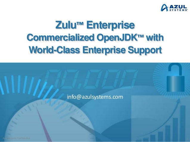 Zulu™ Enterprise Commercialized OpenJDK™ with World-Class Enterprise Support info@azulsystems.com Azul Systems Confidentia...