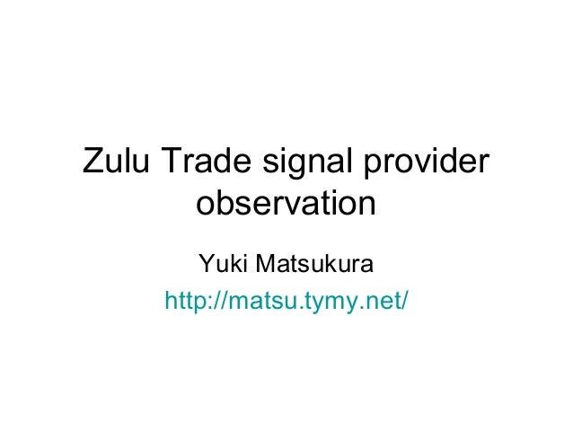 Zulu Trade signal provider observation Yuki Matsukura http://matsu.tymy.net/