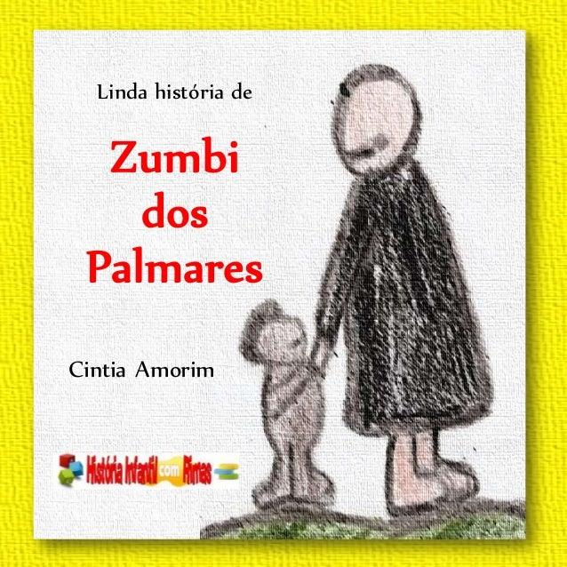 Cintia Amorim Linda história de Zumbi dos Palmares www. hisososos