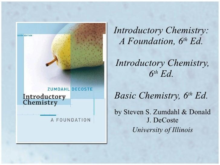 by Steven S. Zumdahl   & Donald J. DeCoste University of Illinois Introductory Chemistry:  A Foundation, 6 th  Ed.  Introd...