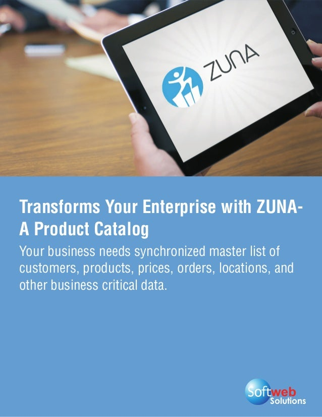 Solutions Transforms Your Enterprise with ZUNA- A Product Catalog Your business needs synchronized master list of customer...