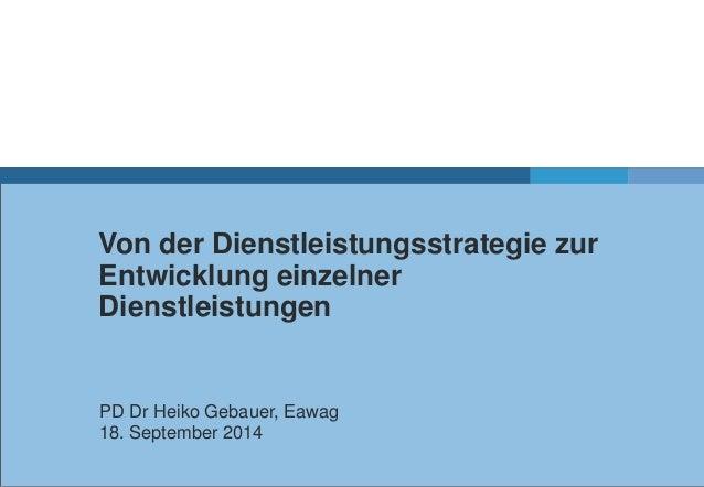 Von der Dienstleistungsstrategie zur  Entwicklung einzelner  Dienstleistungen  PD Dr Heiko Gebauer, Eawag  18. September 2...