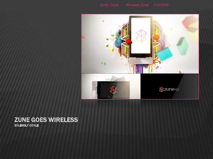 Zune Goes wirelessBy: Emily Coyle<br />11/2/2009<br />Emily Coyle       Wireless Zune<br />