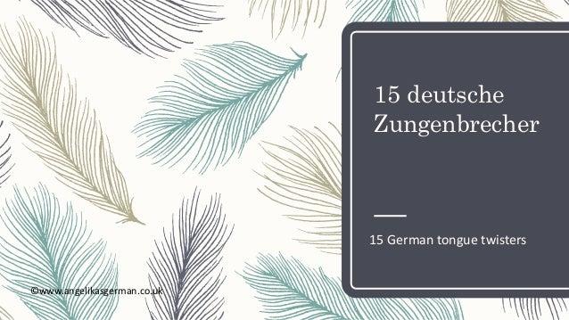 15 deutsche Zungenbrecher 15 German tongue twisters ©www.angelikasgerman.co.uk