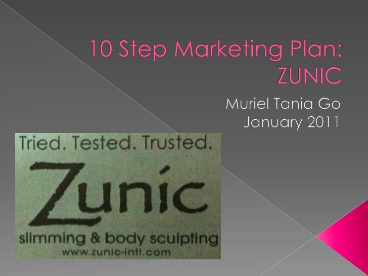 10 Step Marketing Plan: ZUNIC  <br />Muriel Tania Go<br />January 2011<br />