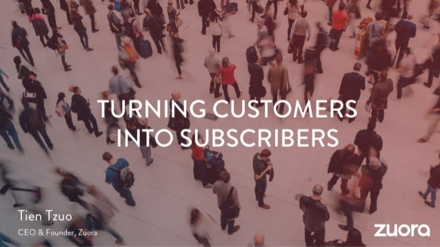 Zuora Pitch Deck. Turning Customers into Subscribers