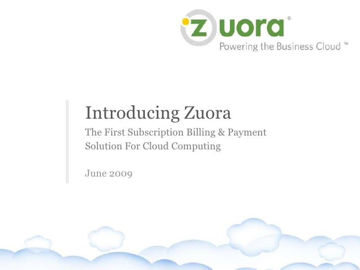Introducing Zuora                                       The First Subscription Billing & Payment                          ...