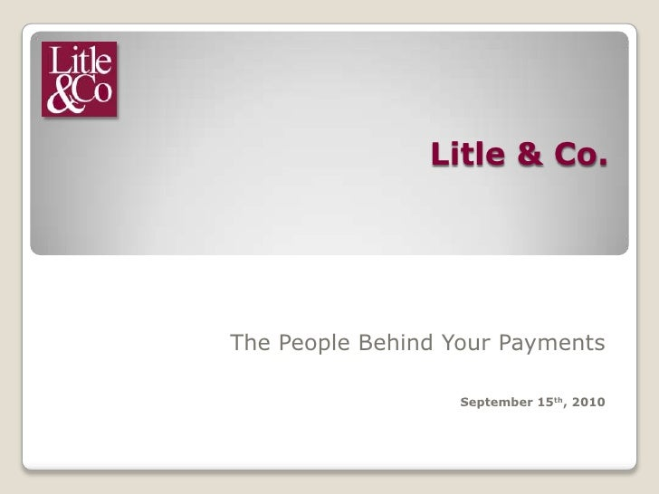 Litle & Co. <br />The People Behind Your Payments<br />September 15th, 2010<br />