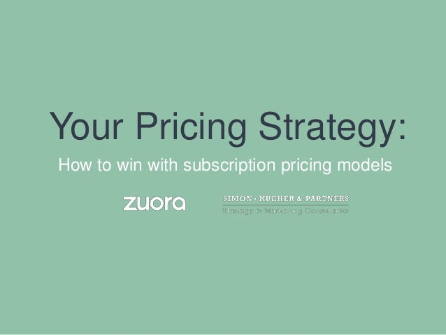 Your Pricing Strategy:  How to win with subscription pricing models