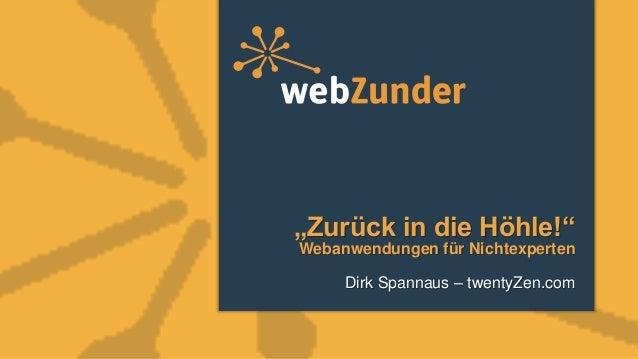 """""""Zurück in die Höhle!""""Webanwendungen für NichtexpertenDirk Spannaus – twentyZen.com"""