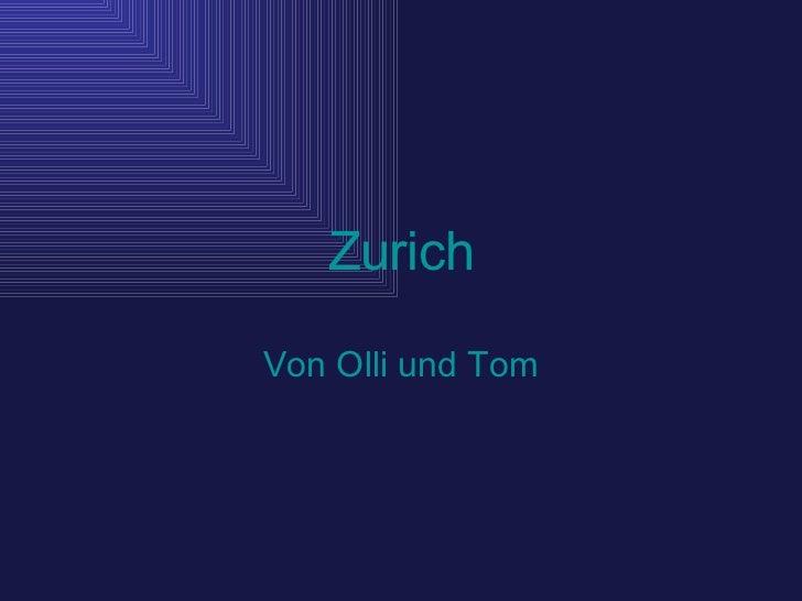 Zurich Von Olli und Tom