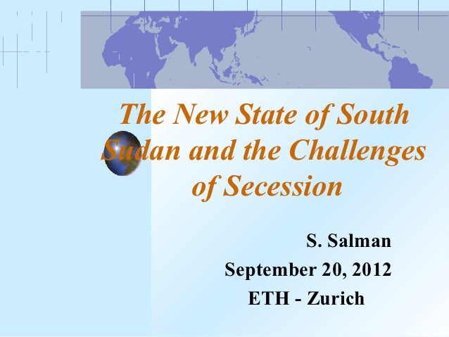 The New State of SouthSudan and the Challenges      of Secession                 S. Salman         September 20, 2012     ...