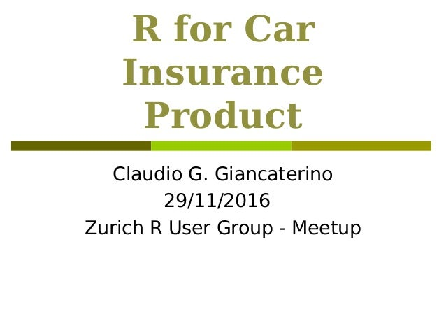 R for Car Insurance Product Claudio G. Giancaterino 29/11/2016 Zurich R User Group - Meetup