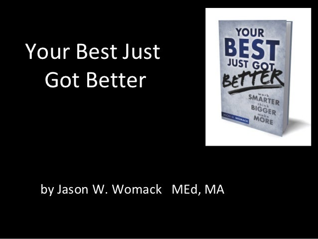 Your Best Just  Got Better by Jason W. Womack MEd, MA