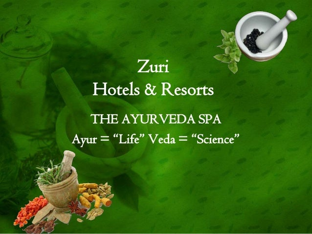 "Zuri Hotels & Resorts THE AYURVEDA SPA Ayur = ""Life"" Veda = ""Science"""