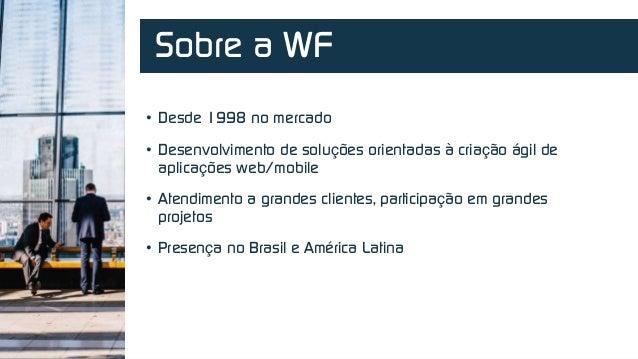 Powered by • Desde 1998 no mercado • Desenvolvimento de soluções orientadas à criação ágil de aplicações web/mobile • Aten...