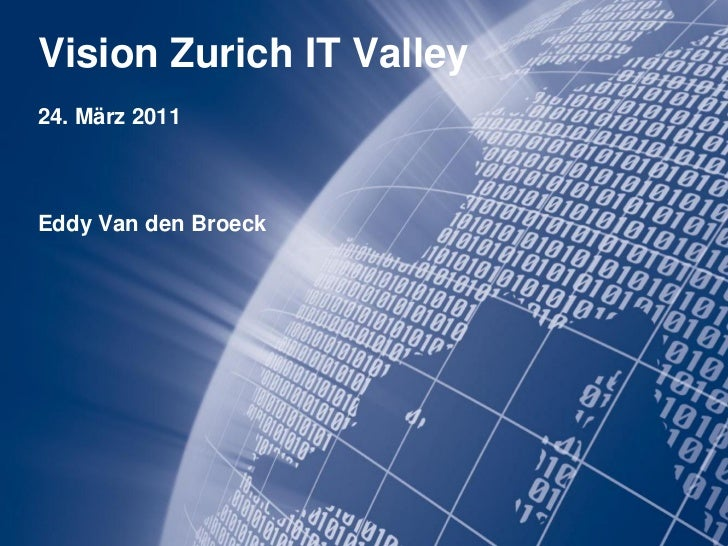 Vision Zurich IT Valley24. März 2011Eddy Van den Broeck