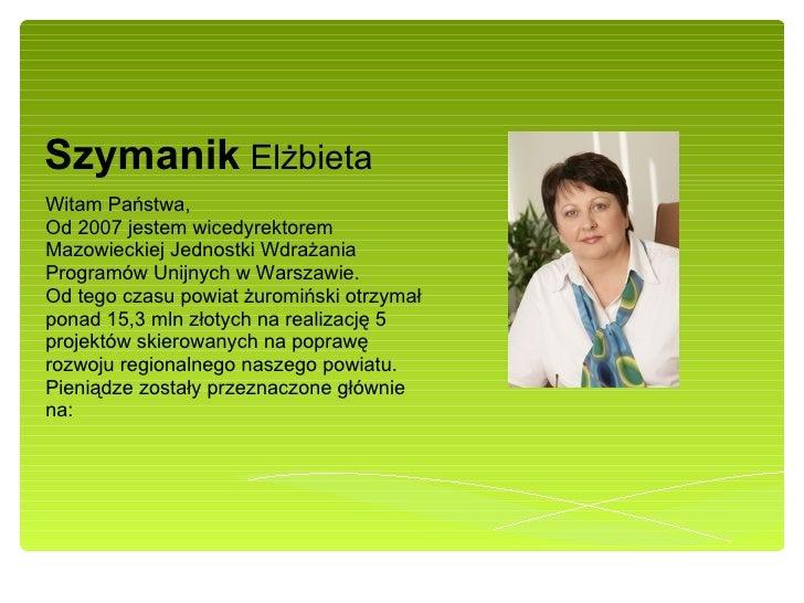 Szymanik  Elżbieta Witam  Państwa, Od 2007 jestem wicedyrektorem Mazowieckiej Jednostki Wdrażania Programów Unijnych w War...