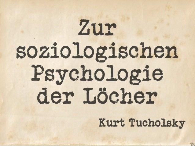 Zur soziologischen Psychologie der Löcher Kurt Tucholsky
