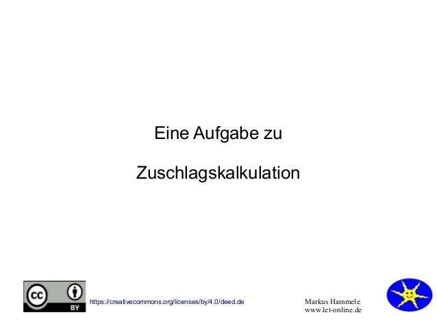 Markus Hammele www.let-online.de https://creativecommons.org/licenses/by/4.0/deed.de Eine Aufgabe zu Zuschlagskalkulation