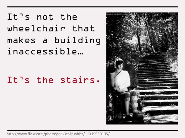 If a design is accessible it is not necessarily universal If a design is universal, then it must be accessible