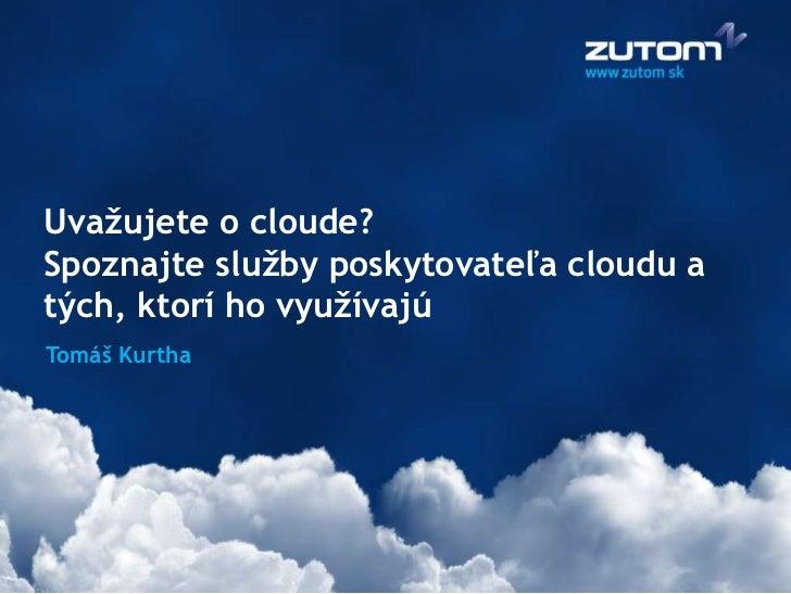 Zutom: Uvažujete o cloude? Spoznajte služby poskytovateľa cloudu a tých, ktorí ho využívajú