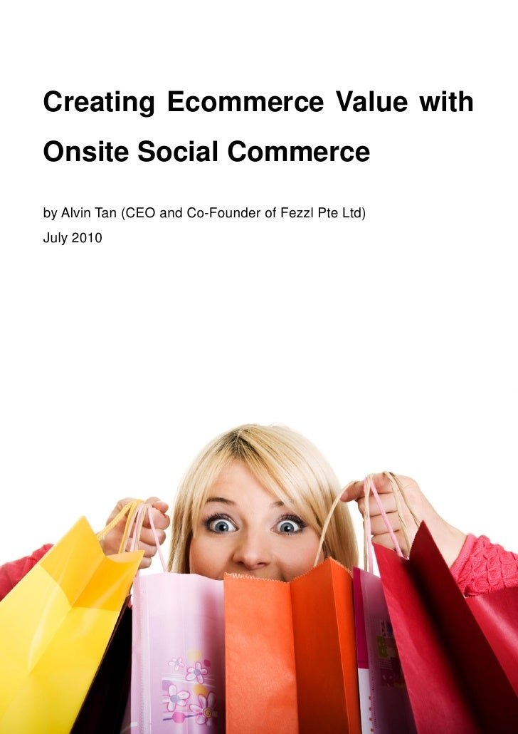 Creating Ecommerce Value with Onsite Social Commerce  by Alvin Tan (CEO and Co-Founder of Fezzl Pte Ltd) July 2010