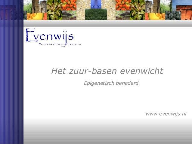 Het zuur-basen evenwicht       Epigenetisch benaderd                               www.evenwijs.nl