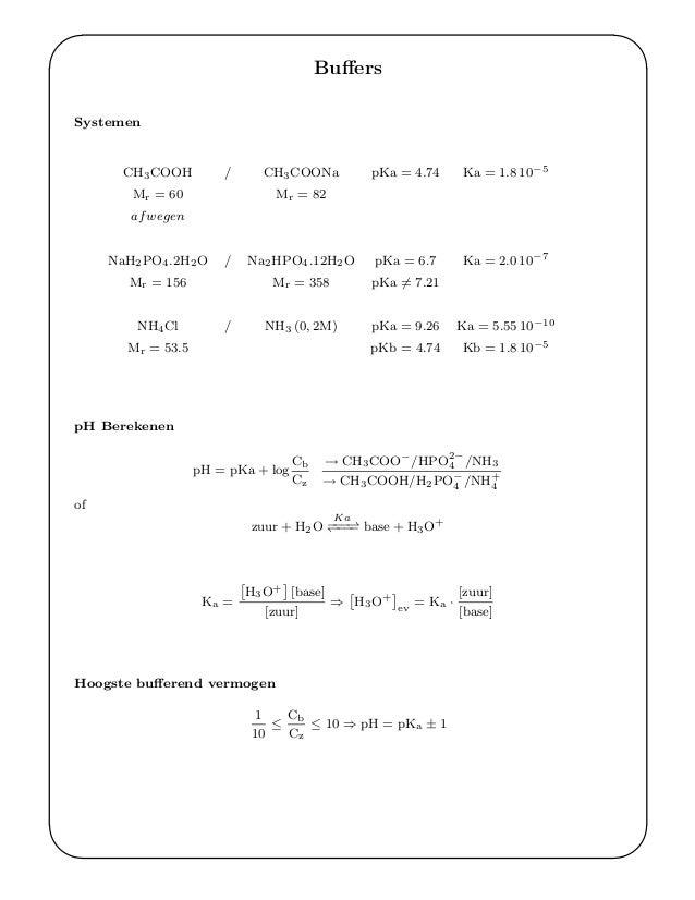 ' & $ % Buffers Systemen CH3COOH / CH3COONa pKa = 4.74 Ka = 1.8 10−5 Mr = 60 Mr = 82 afwegen NaH2PO4.2H2O / Na2HPO4.12H2O p...