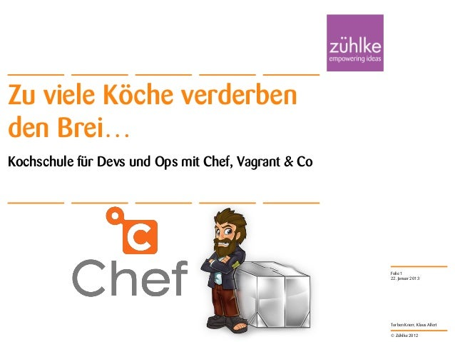 © Zühlke 2012 Torben Knerr, Klaus Alfert Zu viele Köche verderben den Brei… Kochschule für Devs und Ops mit Chef, Vagrant ...