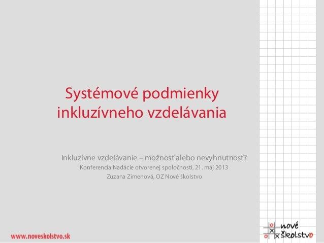 Systémové podmienkyinkluzívneho vzdelávaniaInkluzívne vzdelávanie – možnosť alebo nevyhnutnosť?Konferencia Nadácie otvoren...